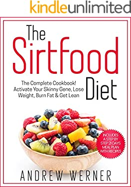 The Sirtfood Diet: The Complete Cookbook! Activate Your Skinny Gene, Lose Weight, Burn Fat & Get Lean (Includes a Step-by-Step 21 Days Meal Plan With Recipes!)