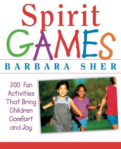 Spirit Games: 300 Fun Activities That Bring Children Comfort and Joy