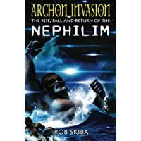 Archon Invasion: The Rise, Fall and Return of the Nephilim: Volume 1