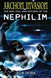 1: Archon Invasion: The Rise, Fall and Return of the Nephilim (Volume 1)
