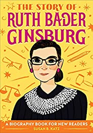 The Story of Ruth Bader Ginsburg: A Biography Book for New Readers (The Story Of: A Biography Series for New R