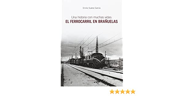 UNA HISTORIA CON MUCHAS VIDAS: EL FERROCARRIL EN BRAÑUELAS: Amazon ...