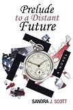 Prelude to a Distant Future, Sandra J. Scott, 1491715480
