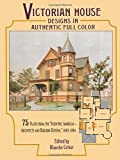 "Victorian House Designs in Authentic Full Color: 75 Plates from the ""Scientific American -- Architects and Builders…"