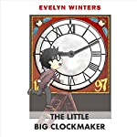 The Little Big Clockmaker: A Time When Clocks Ticked Much Louder | Evelyn Winters