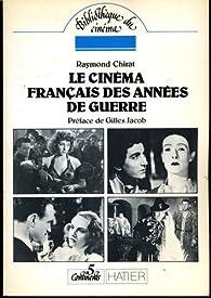 Cinema français des annees de guerre par Raymond Chirat