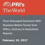 Flynn Discussed Sanctions With Russians Before Trump Took Office, Contrary to Assertions: Reports   Agence France-Presse