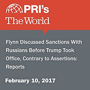 Flynn Discussed Sanctions With Russians Before Trump Took Office, Contrary to Assertions: Reports
