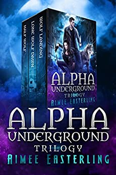 Alpha Underground Trilogy by [Aimee Easterling]