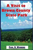 A Visit to Brown County State Park: Family Friendly Vacation Fun at Brown County Indiana State Park (Indiana State Park Travel Guide Series) (Volume 5)