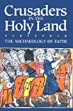 Crusaders in the Holy Land, the Archaeology of Faith, Jack Meinhardt, 188031780X