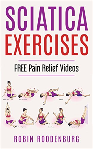Sciatica : 20 Easy & Effective Stretching Exercises To Relieve Sciatica Pain Fast: FREE VIDEOS INCULDED by [Roodenburg, Robin]