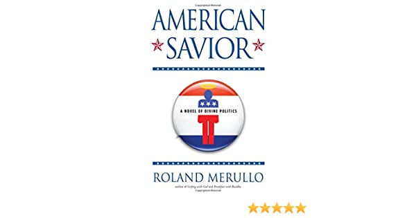 American Savior: A Novel of Divine Politics: Roland Merullo