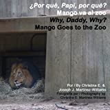 Why, Daddy, Why? Mango Goes to the Zoo: Por que, Papi, por que? Mango va al zoo (Mango's Bilingual Adventures: Why, Daddy, Why? Girl's Version) (Volume 2)
