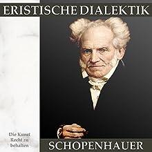 Eristische Dialektik: Die Kunst Recht zu behalten Hörbuch von Arthur Schopenhauer Gesprochen von: Andreas Dietrich