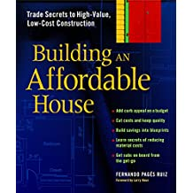 Building an Affordable House: Trade Secrets to High-Value, Low-Cost Construction