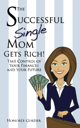 The Successful Single Mom Gets Rich!: Take Control of Your Finances and Your Future (Volume 3)