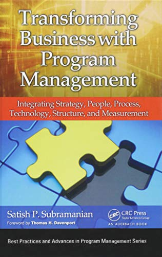 Transforming Business with Program Management: Integrating Strategy, People, Process, Technology, Structure, and Measurement (Best Practices in Portfolio, Program, and Project Management) (It Program Management)