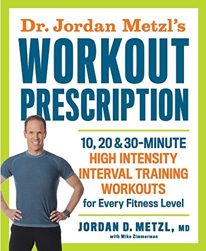 Download PDF Dr. Jordan Metzl's Workout Prescription - 10, 20 & 30-Minute High-Intensity Interval Training Workouts for Every Fitness Level