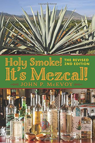 Holy Smoke! Its Mezcal! The Revised 2nd Edition: Full Color Premium Edition: Amazon.es: McEvoy, John P: Libros en idiomas extranjeros