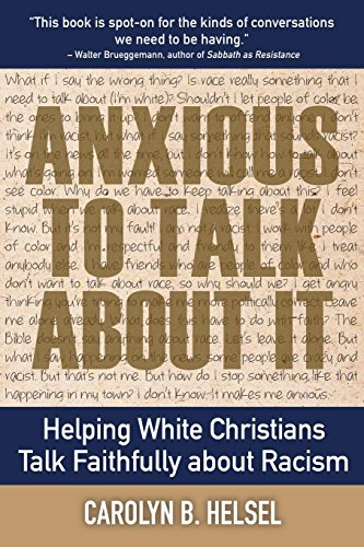 Anxious to Talk About It: Helping White Christians Talk Faithfully about ()