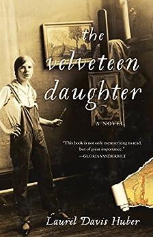 The Velveteen Daughter: A Novel by [Huber, Laurel Davis]