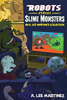 Robots versus Slime Monsters by [Martinez, A. Lee]