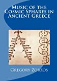 Music of the Cosmic Sphares in Ancient Greece, Gregory Zorzos, 1460961323