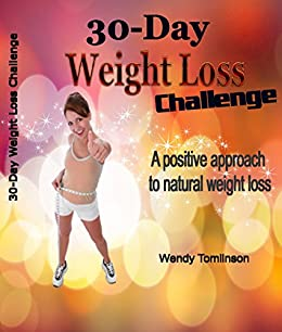 30 Day Weight Loss Challenge: A positive approach to natural weight loss by [Tomlinson, Wendy]