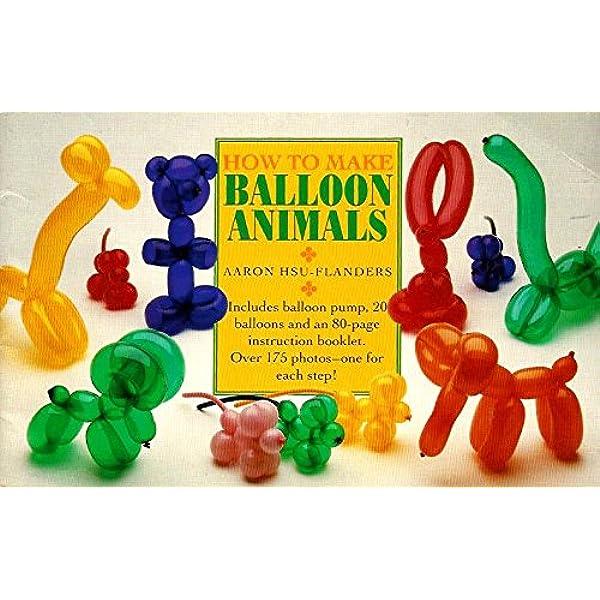 How To Make Balloon Animals Hsu Flanders Aaron 9780809235636 Amazon Com Books