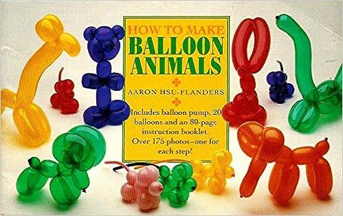 How To Make Balloon Animals Aaron Hsu Flanders 9780809235636