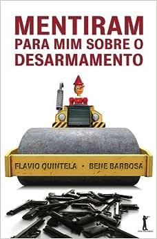 Mentiram Para mim Sobre o Desarmamento   Amazon.com.br