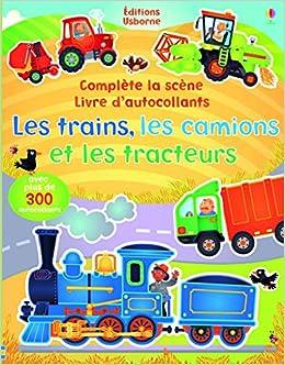 Les trains, les camions et les tracteurs - Complète la scène livre dautocollants (volume combiné)