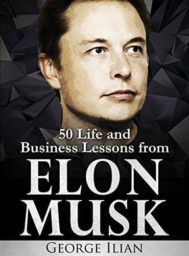 Elon Musk: 50 Life and Business Lessons from Elon Musk ISBN-13