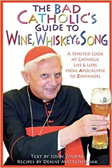The Bad Catholics Guide to Wine Whiskey amp Song A