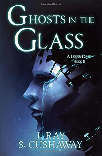 Ghosts in the Glass (A Lesser Dark) (Volume 2)