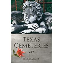 Texas Cemeteries: The Resting Places of Famous, Infamous, and Just Plain Interesting Texans (Clifton and Shirley Caldwell Texas Heritage Series)