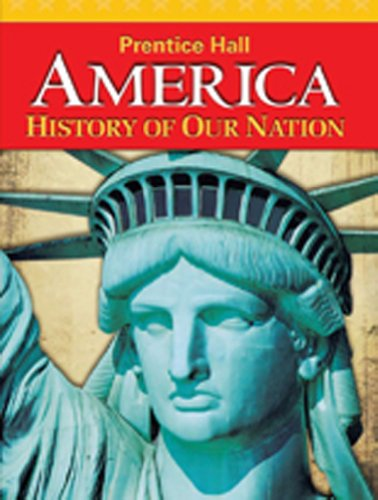 AMERICA: History of Our Nation (Prentice Hall America History Of Our Nation)