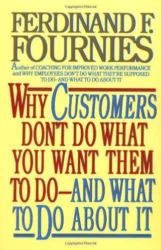 Why Customers Don't Do What You Want Them to Do and What to Do About It cover