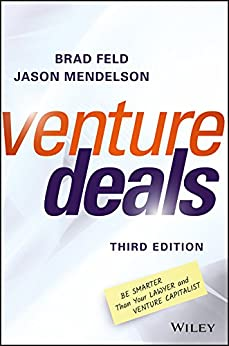 Venture Deals: Be Smarter Than Your Lawyer and Venture Capitalist by [Feld, Brad, Mendelson, Jason]
