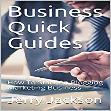 Business Quick Guides: How to Start an Blogging Marketing Business Audiobook by Jerry Jackson Narrated by Randy James Darbone
