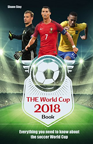 The World Cup Book 2018: Everything You Need to Know About the Soccer World Cup