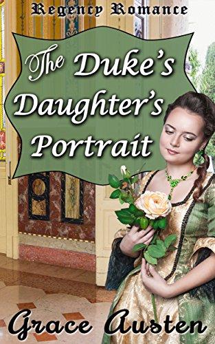 The Duke's Daughter's Portrait: Regency Romance
