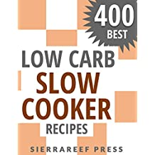 LOW CARB SLOW COOKER RECIPES: 400 AMAZING LOW CARB SLOW COOKER RECIPES