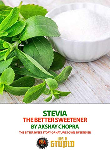 (Stevia the Better Sweetener: The Bittersweet Story of Nature's own Sweetener (WE R STUPID Book 38))