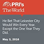 He Bet That Leicester City Would Win Every Year. Except the One Year They Did | Kieren Petersen