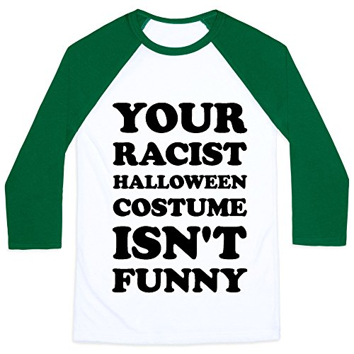 Your Racist Halloween Costume Isn't Funny x-large White/Dark Green Unisex Baseball Tee by LookHUMAN -