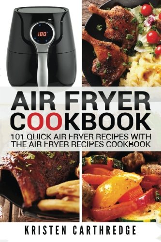 101 Air - Air Fryer Cookbook: 101 Quick Air Fryer Recipes With The Air Fryer Recipes Cookbook