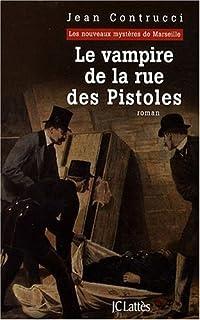 Le vampire de la rue des Pistoles : Les nouveaux mystères de Marseille, Contrucci, Jean