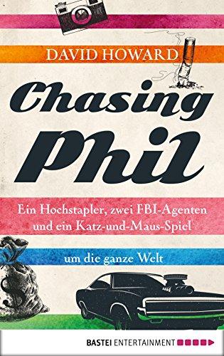 Chasing Phil: Ein Hochstapler, zwei FBI-Agenten und ein Katz-und-Maus-Spiel um die ganze Welt (German Edition) (The Making Of The Wolf Of Wall Street)